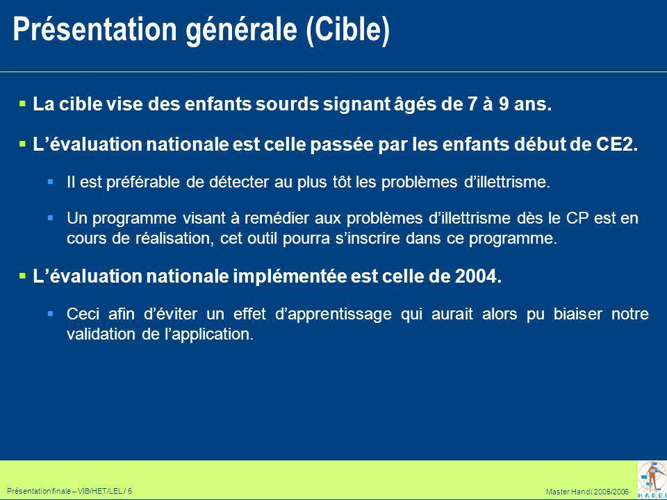 Master Handi 2005/2006 Présentation finale – VIB/HET/LEL / 5 La cible vise des enfants sourds signant âgés de 7 à 9 ans.