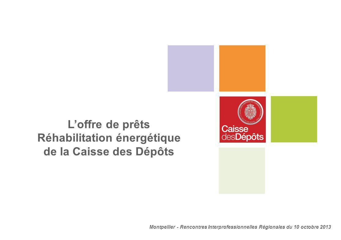 Loffre de prêts Réhabilitation énergétique de la Caisse des Dépôts Montpellier - Rencontres Interprofessionnelles Régionales du 10 octobre 2013