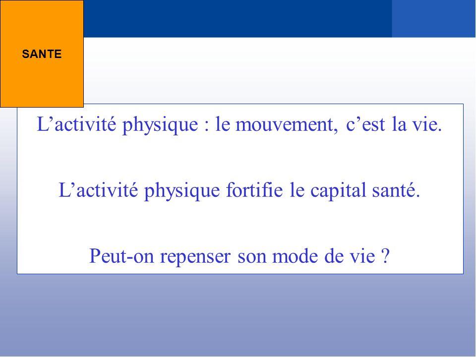 Lactivité physique : le mouvement, cest la vie. Lactivité physique fortifie le capital santé. Peut-on repenser son mode de vie ? SANTE