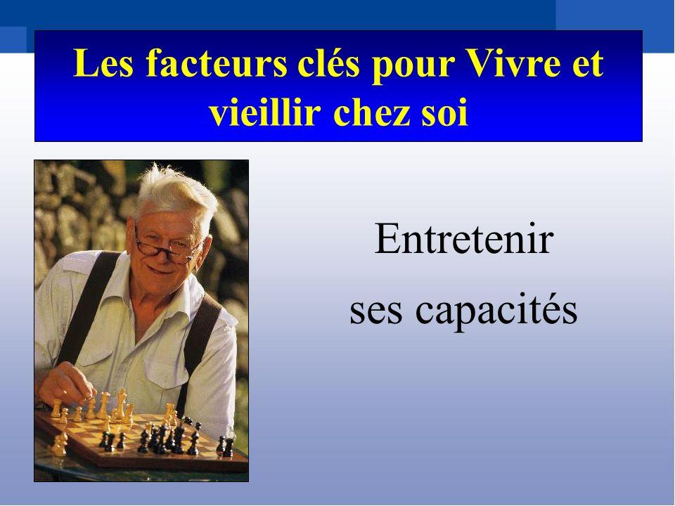 Entretenir ses capacités Les facteurs clés pour Vivre et vieillir chez soi