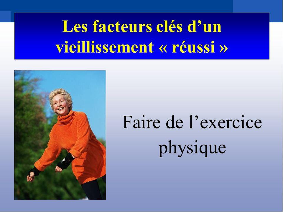 Les facteurs clés dun vieillissement « réussi » Faire de lexercice physique
