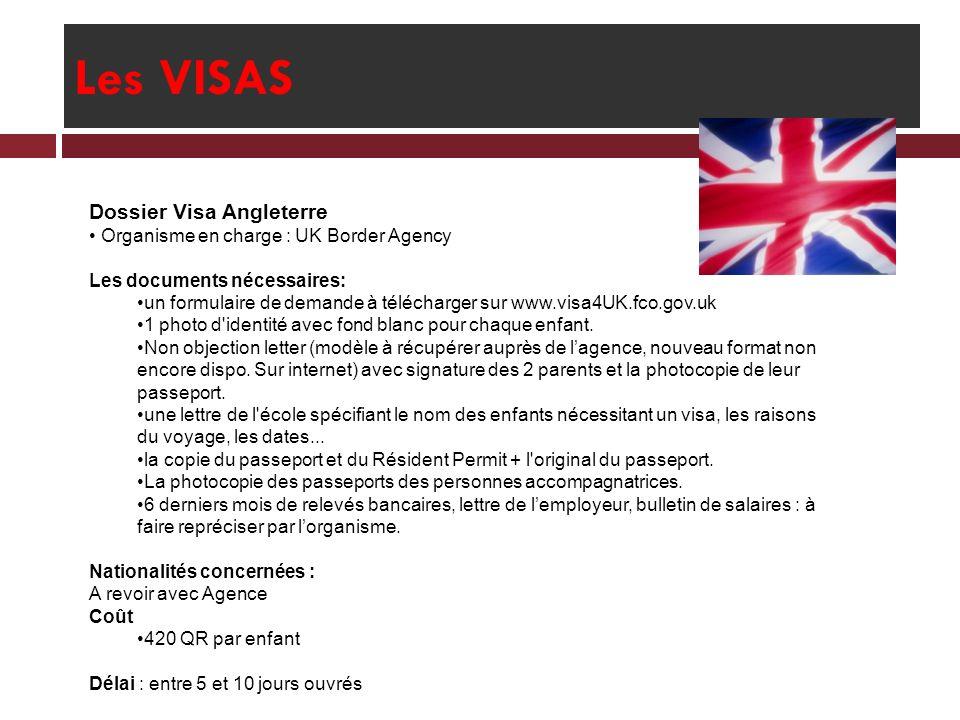 Les VISAS Dossier Visa Angleterre Organisme en charge : UK Border Agency Les documents nécessaires: un formulaire de demande à télécharger sur www.vis