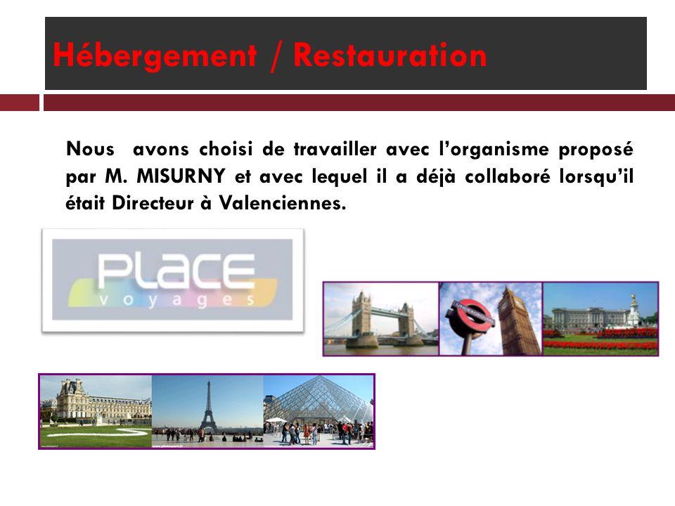 Hébergement / Restauration Nous avons choisi de travailler avec lorganisme proposé par M. MISURNY et avec lequel il a déjà collaboré lorsquil était Di