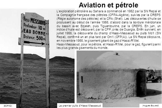 Aviation et pétrole Le premier puits dHassi-Messaoud (ECPAD) (Hugues Bouvard) Lexploration pétrolière au Sahara a commencé en 1952 par la SN Repal et la Compagnie française des pétroles (CFPA-Algérie), suivies par la CREPS (Régie autonome des pétroles) et la CPA (Shell).