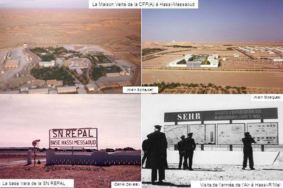 (Daniel Develay) La Maison Verte de la CFP(A) à Hassi-Messaoud (Alain Schlauder) (Alain Gibergues) Visite de larmée de lAir à Hassi-RMel La base Irara de la SN REPAL