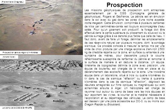 Prospection Les missions géophysiques de prospection sont entreprises essentiellement par la CGG (Compagnie générale de géophysique), Rogers et Géofrance.