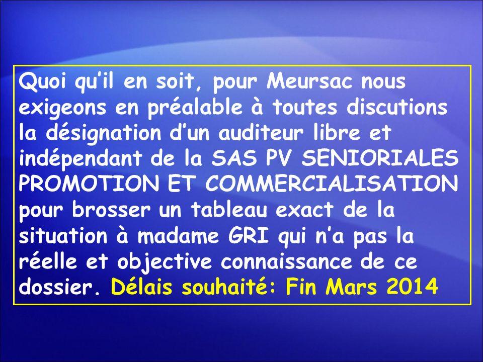 Quoi quil en soit, pour Meursac nous exigeons en préalable à toutes discutions la désignation dun auditeur libre et indépendant de la SAS PV SENIORIAL
