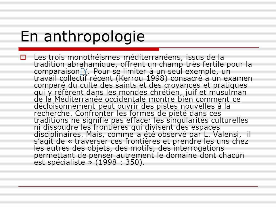 En anthropologie Les trois monothéismes méditerranéens, issus de la tradition abrahamique, offrent un champ très fertile pour la comparaison[Y.