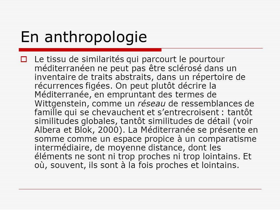 En anthropologie Le tissu de similarités qui parcourt le pourtour méditerranéen ne peut pas être sclérosé dans un inventaire de traits abstraits, dans un répertoire de récurrences figées.