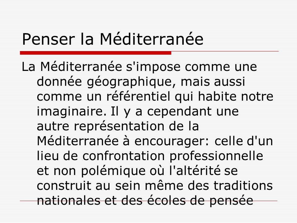 Penser la Méditerranée Je vais essayer de faire lhistoire de ce concept ce qui signifie rendre compte de ses multiples redéploiements culturels et spatiaux, pointer les arrangements qui cherchent à intégrer ou exclure en fonction des enjeux du moment.