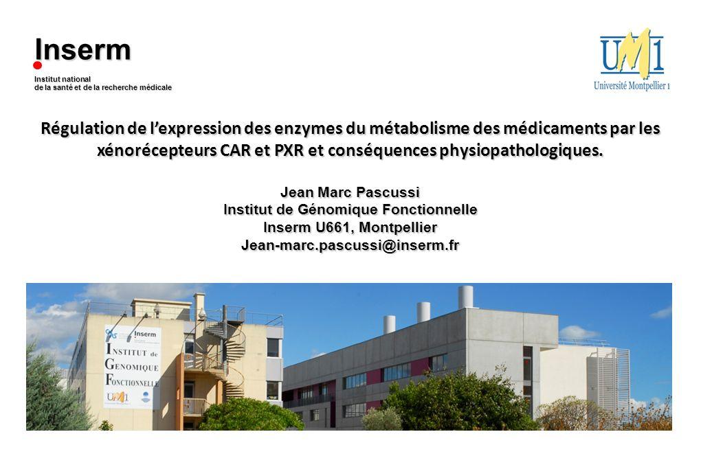1 Régulation de lexpression des enzymes du métabolisme des médicaments par les xénorécepteurs CAR et PXR et conséquences physiopathologiques. Jean Mar