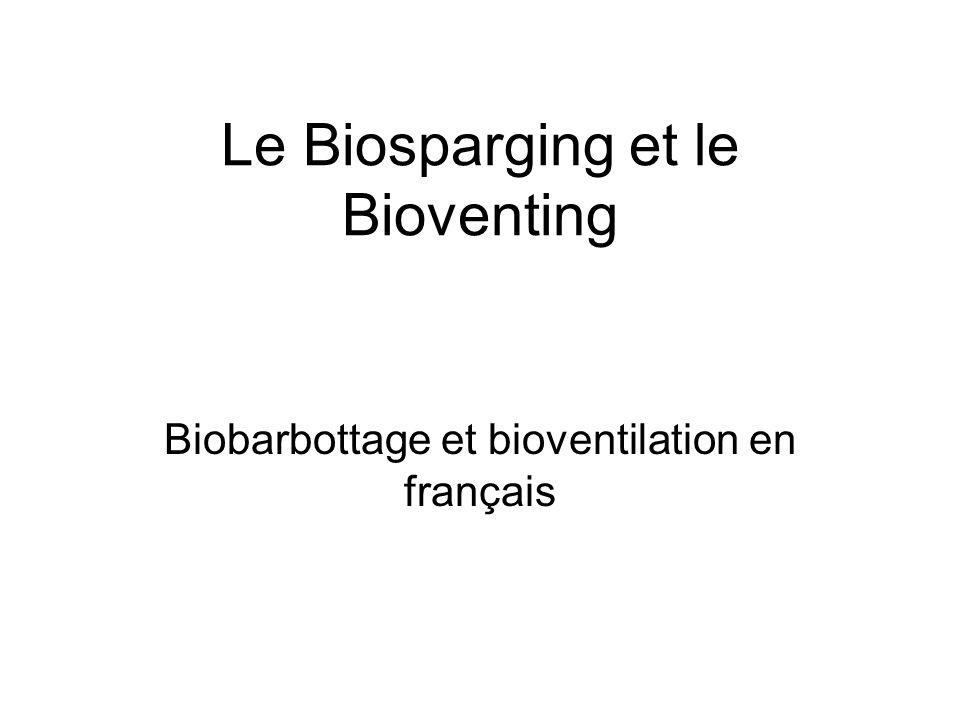 Le Biosparging et le Bioventing Biobarbottage et bioventilation en français