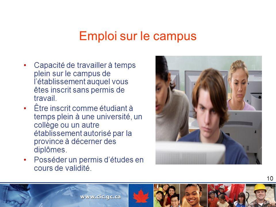 10 Emploi sur le campus Capacité de travailler à temps plein sur le campus de létablissement auquel vous êtes inscrit sans permis de travail. Être ins