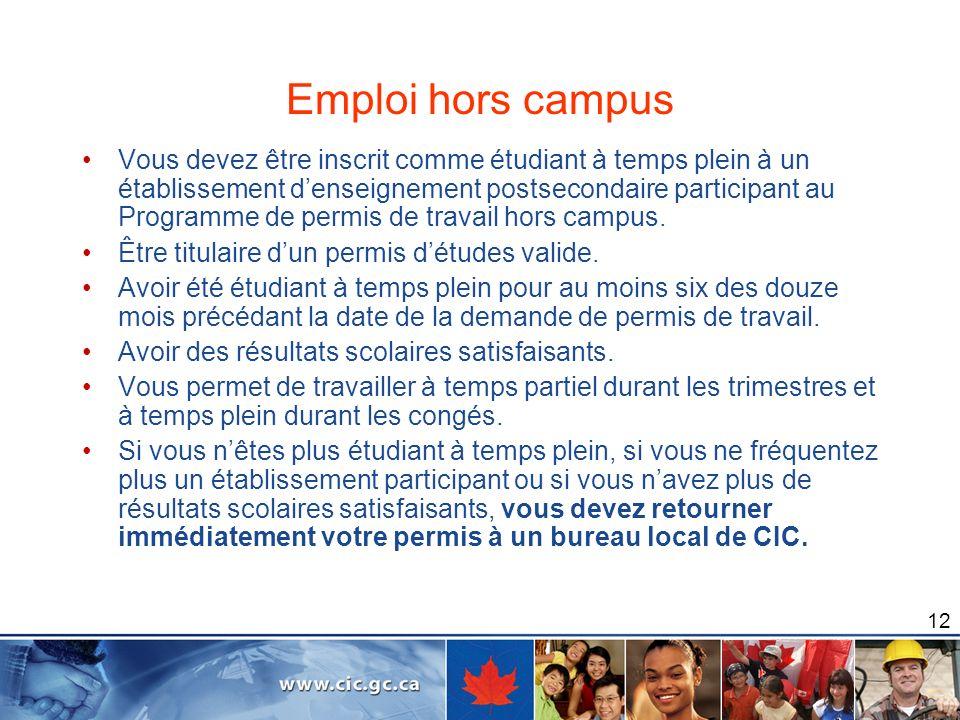 12 Emploi hors campus Vous devez être inscrit comme étudiant à temps plein à un établissement denseignement postsecondaire participant au Programme de