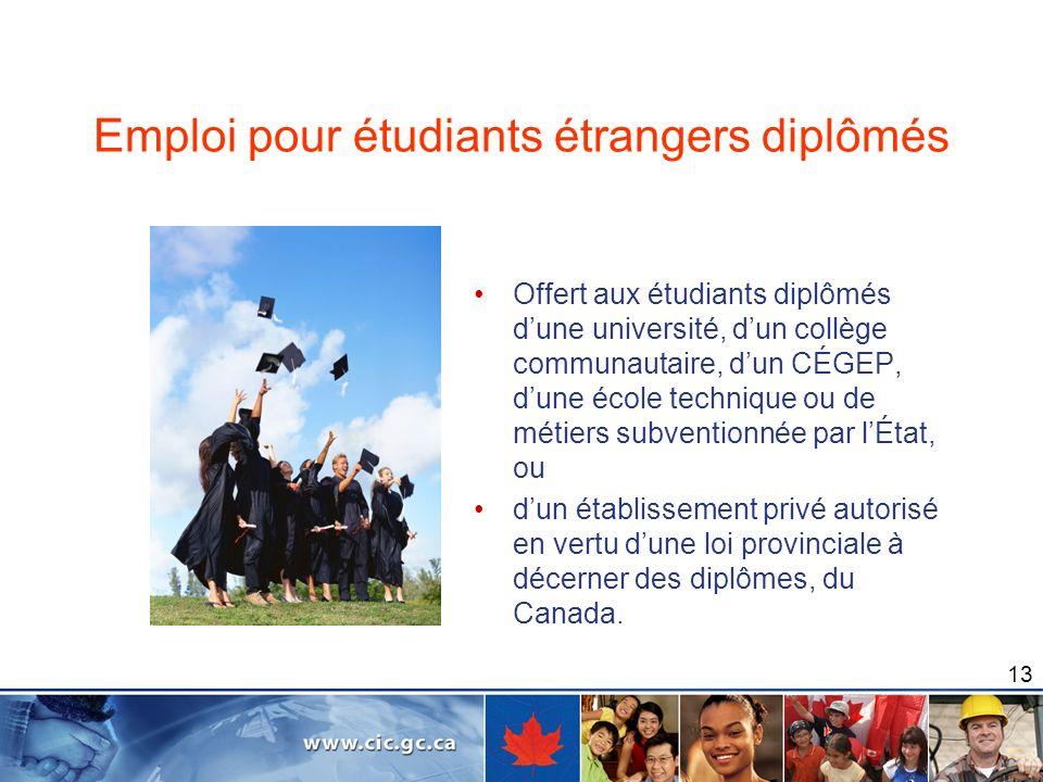 13 Emploi pour étudiants étrangers diplômés Offert aux étudiants diplômés dune université, dun collège communautaire, dun CÉGEP, dune école technique