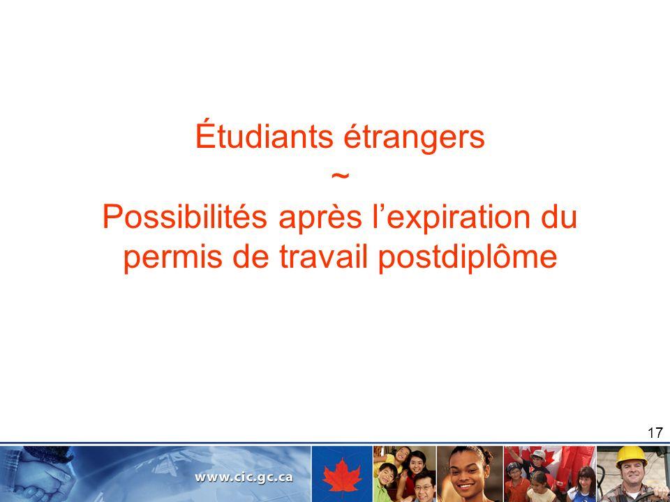 17 Étudiants étrangers ~ Possibilités après lexpiration du permis de travail postdiplôme