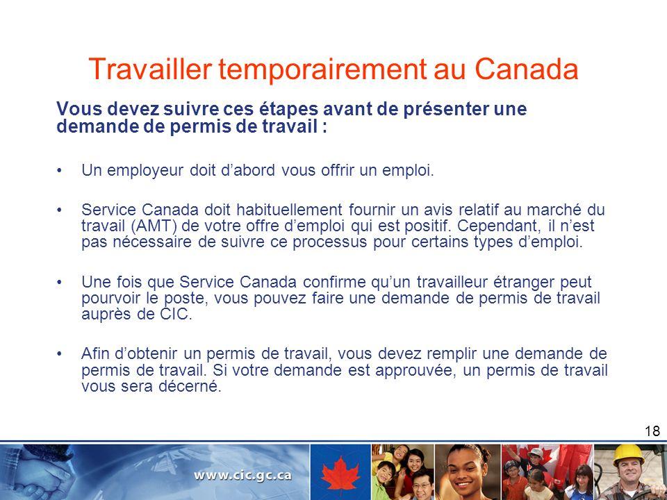 18 Travailler temporairement au Canada Vous devez suivre ces étapes avant de présenter une demande de permis de travail : Un employeur doit dabord vou