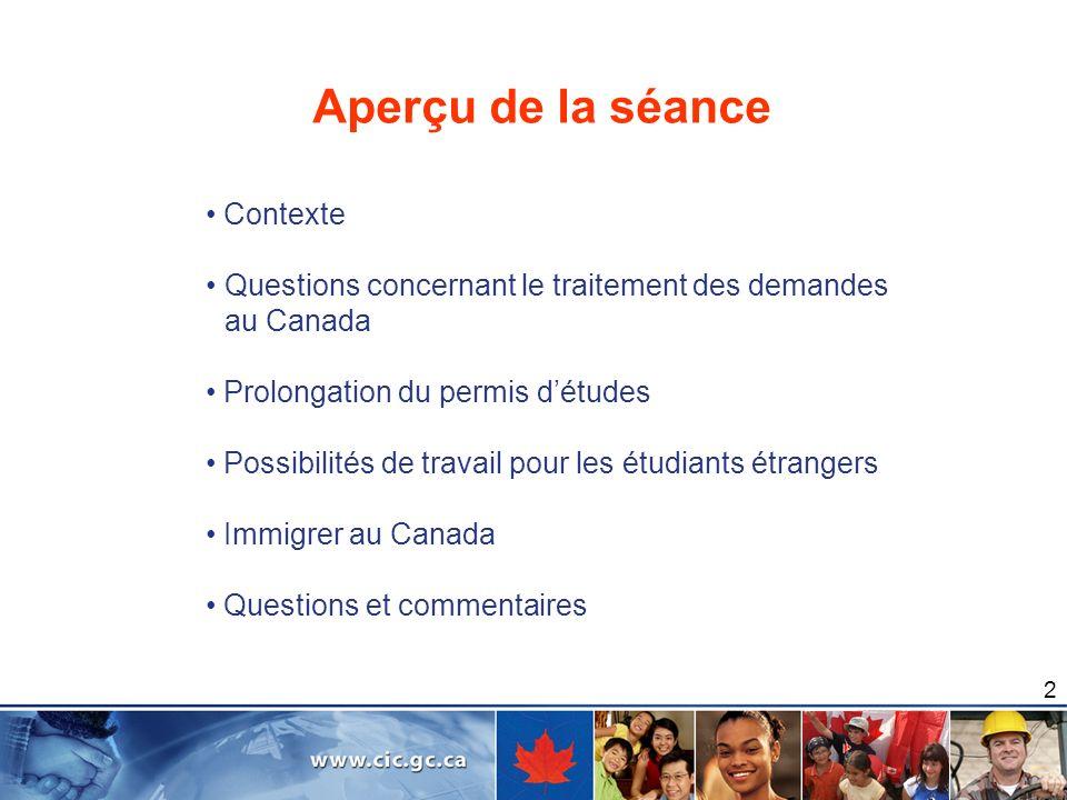 2 Aperçu de la séance Contexte Questions concernant le traitement des demandes au Canada Prolongation du permis détudes Possibilités de travail pour l