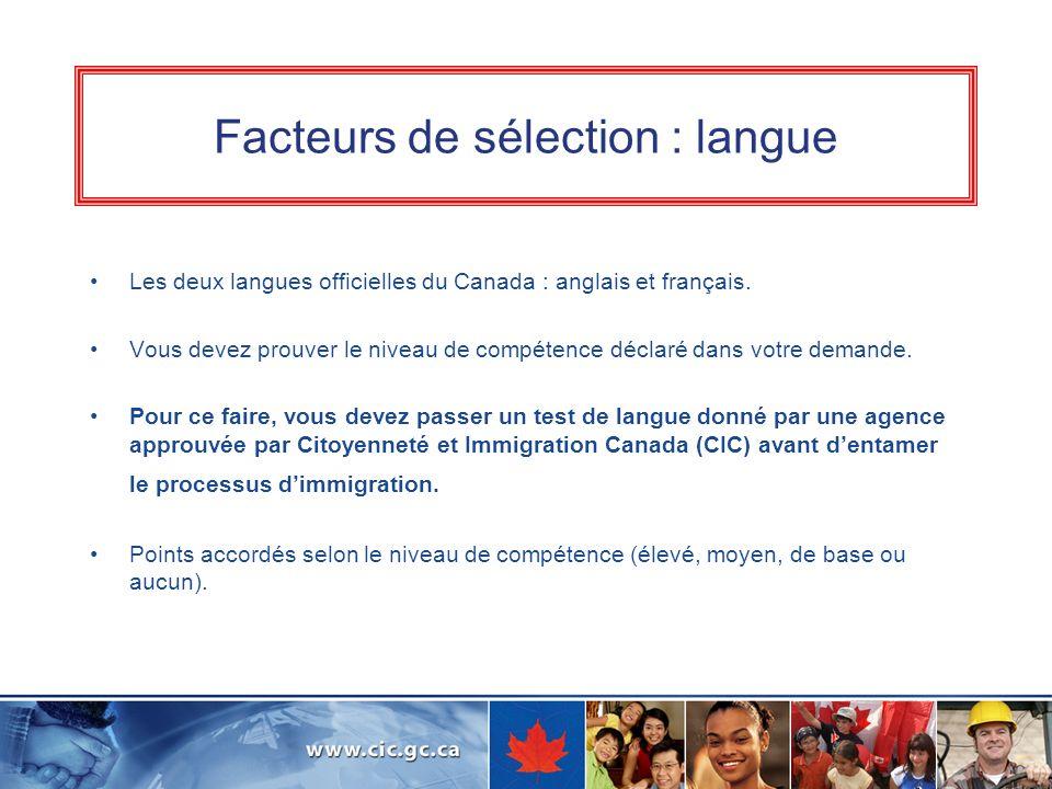 Facteurs de sélection : langue Les deux langues officielles du Canada : anglais et français. Vous devez prouver le niveau de compétence déclaré dans v