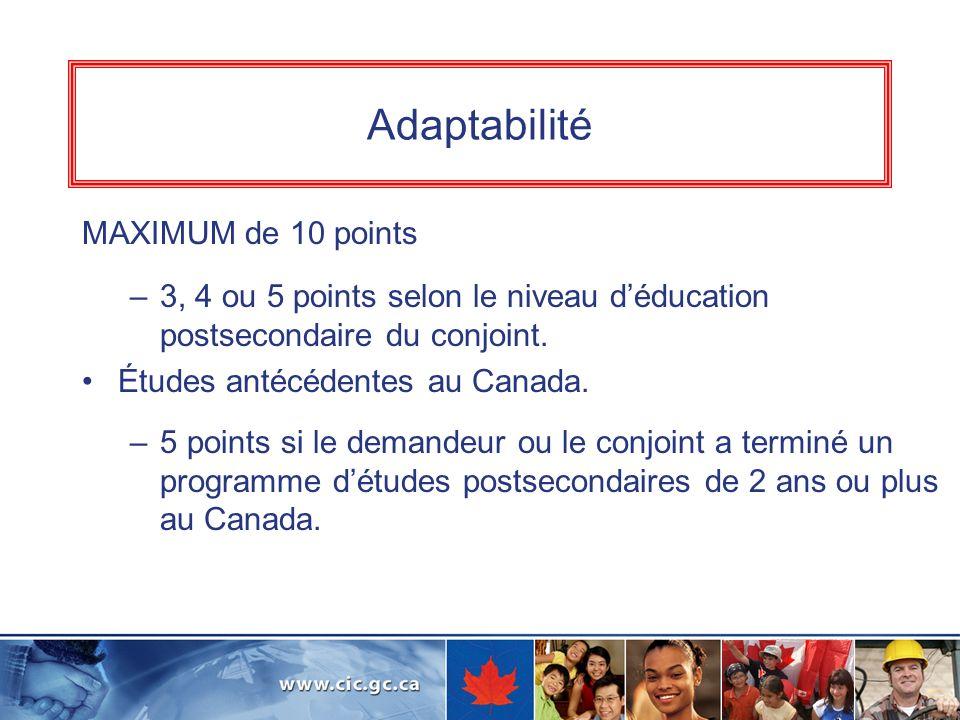 Adaptabilité MAXIMUM de 10 points –3, 4 ou 5 points selon le niveau déducation postsecondaire du conjoint. Études antécédentes au Canada. –5 points si