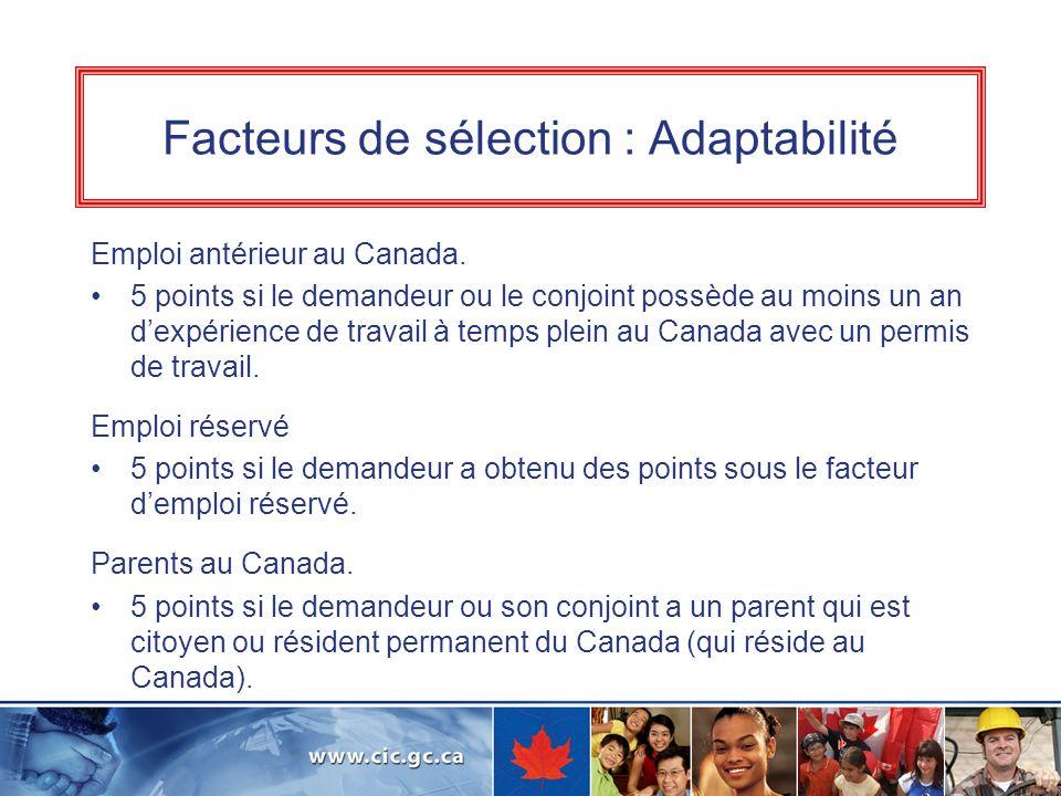 Facteurs de sélection : Adaptabilité Emploi antérieur au Canada. 5 points si le demandeur ou le conjoint possède au moins un an dexpérience de travail