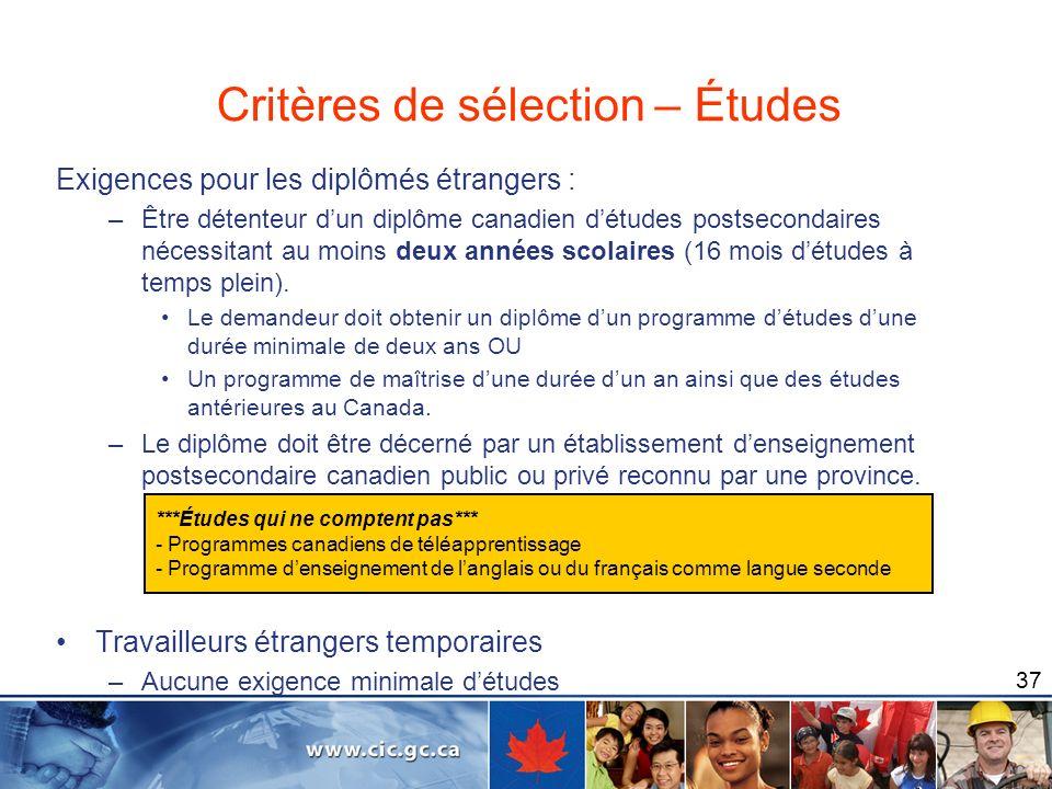 37 Exigences pour les diplômés étrangers : –Être détenteur dun diplôme canadien détudes postsecondaires nécessitant au moins deux années scolaires (16