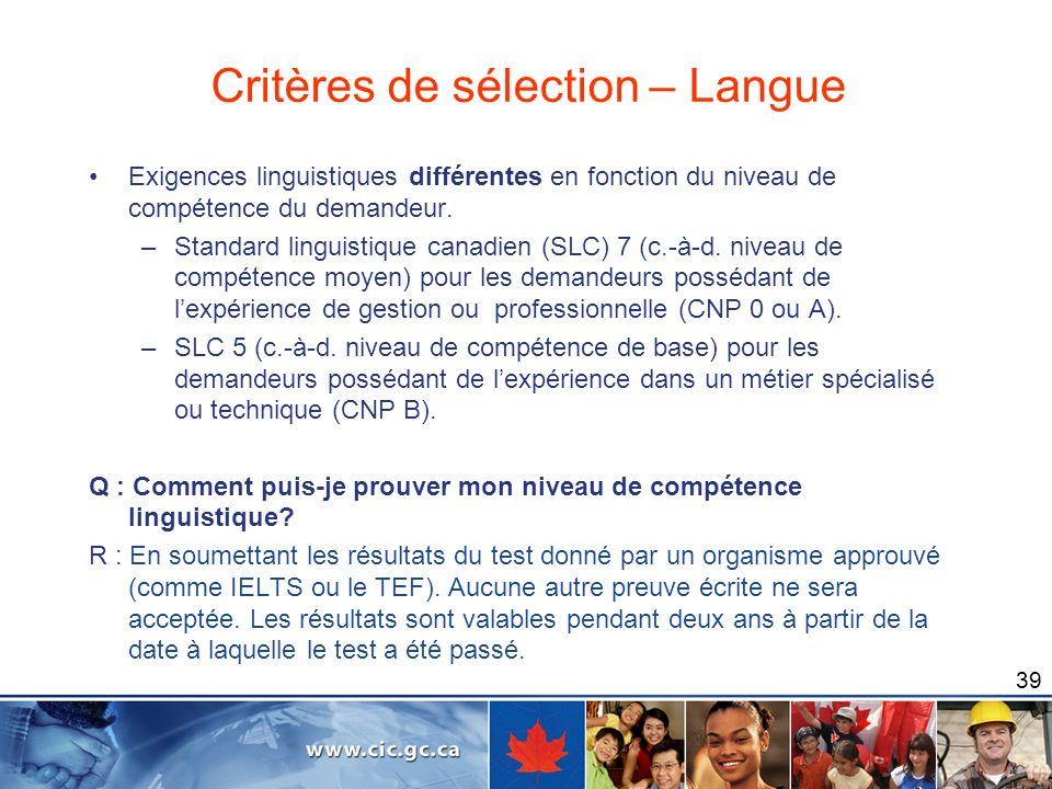 39 Exigences linguistiques différentes en fonction du niveau de compétence du demandeur. –Standard linguistique canadien (SLC) 7 (c.-à-d. niveau de co