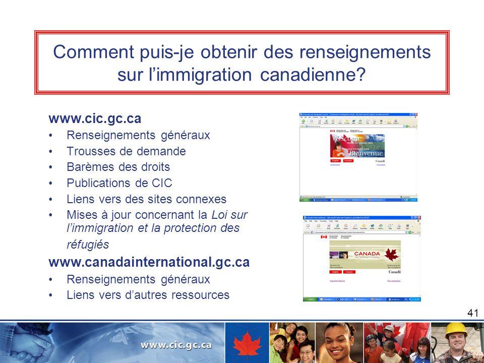 41 Comment puis-je obtenir des renseignements sur limmigration canadienne? www.cic.gc.ca Renseignements généraux Trousses de demande Barèmes des droit