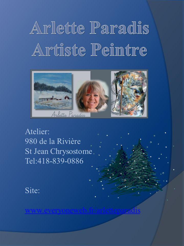 Atelier: 980 de la Rivière St Jean Chrysostome Tel:418-839-0886 Site: www.everyoneweb.fr/arletteparadis
