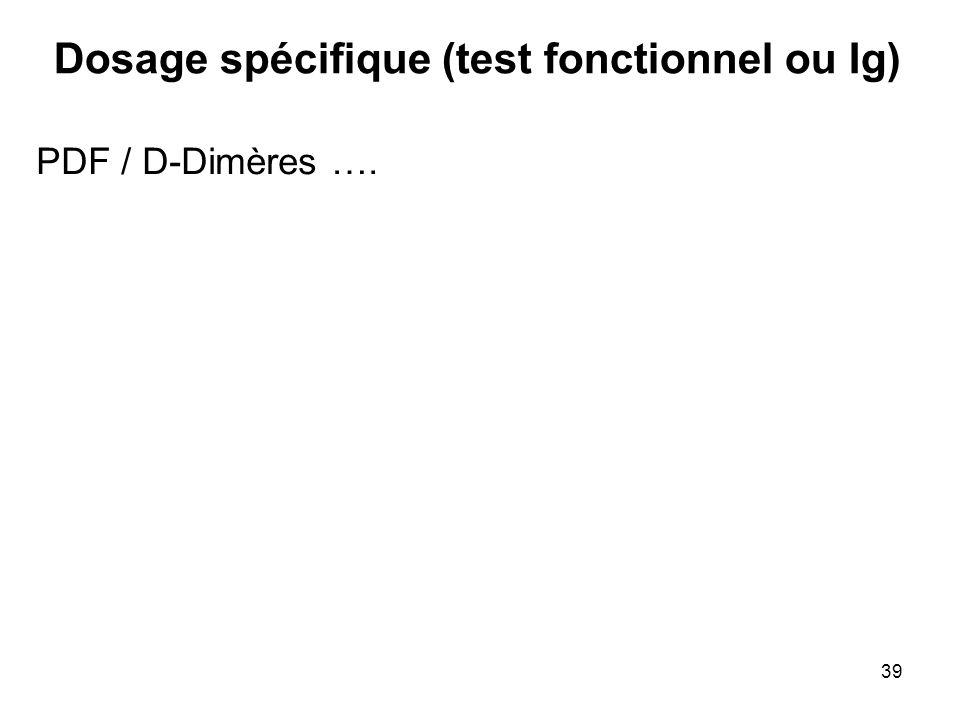 39 Dosage spécifique (test fonctionnel ou Ig) PDF / D-Dimères ….