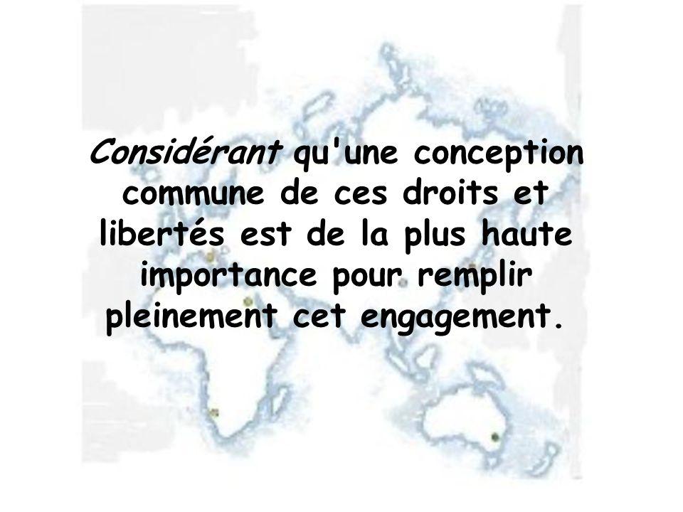 Considérant qu'une conception commune de ces droits et libertés est de la plus haute importance pour remplir pleinement cet engagement.