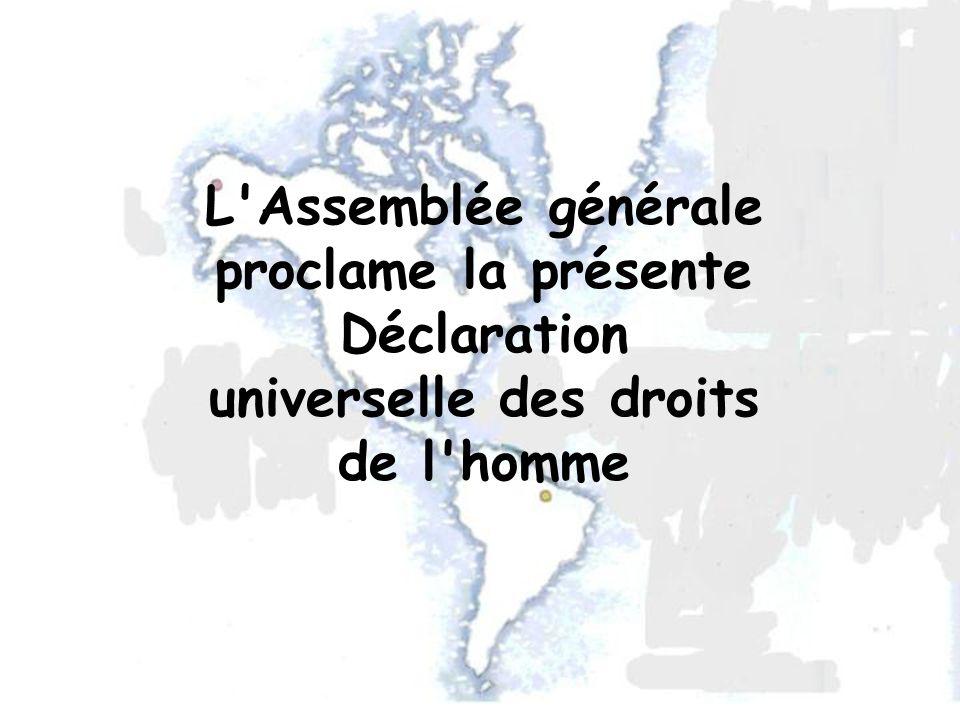 L'Assemblée générale proclame la présente Déclaration universelle des droits de l'homme