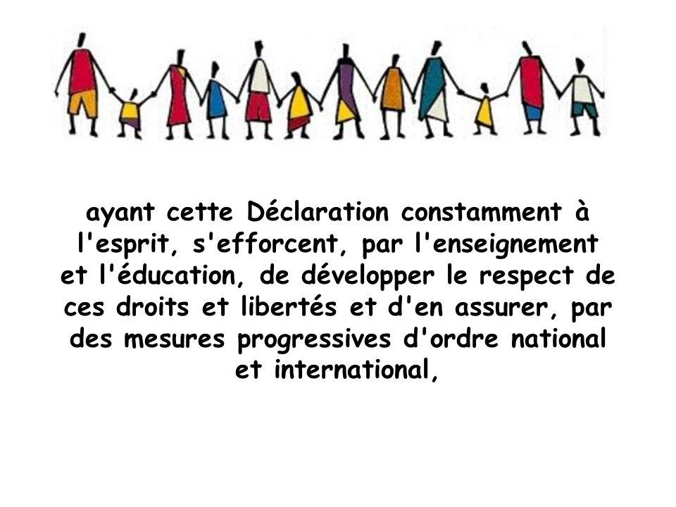 ayant cette Déclaration constamment à l'esprit, s'efforcent, par l'enseignement et l'éducation, de développer le respect de ces droits et libertés et