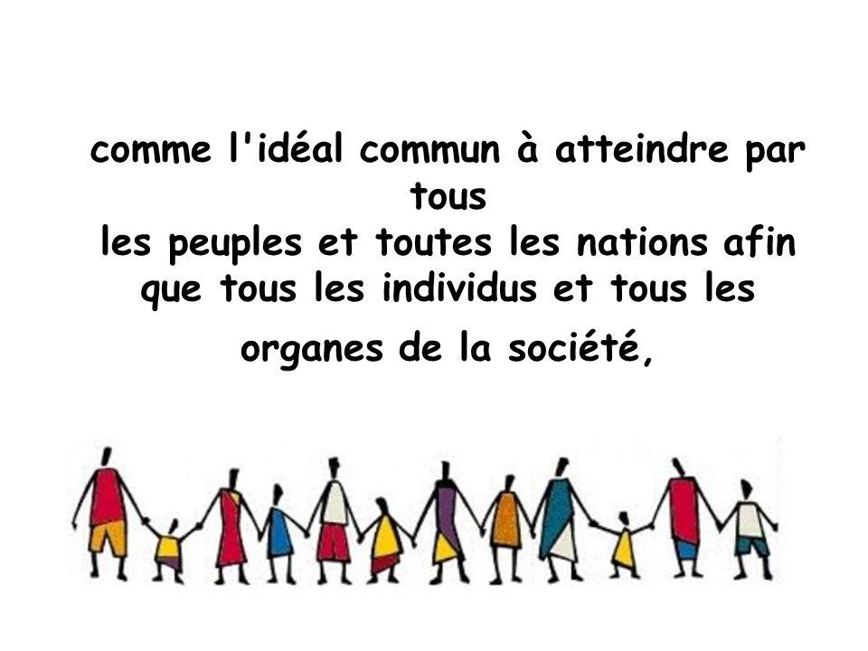 comme l'idéal commun à atteindre par tous les peuples et toutes les nations afin que tous les individus et tous les organes de la société,