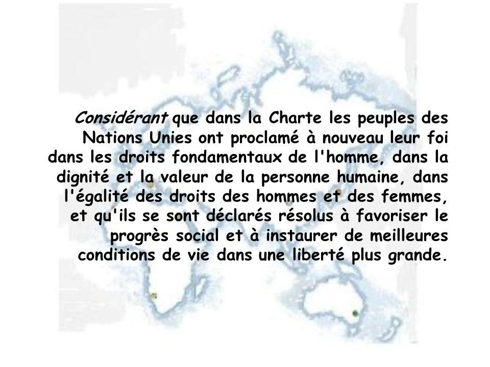 Considérant que dans la Charte les peuples des Nations Unies ont proclamé à nouveau leur foi dans les droits fondamentaux de l'homme, dans la dignité