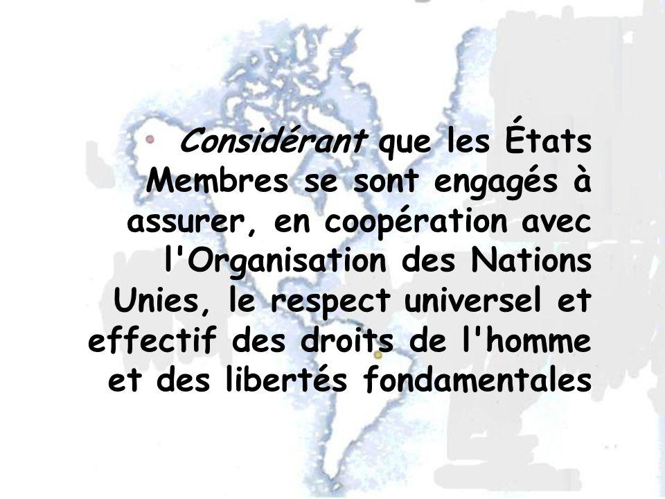 Considérant que les États Membres se sont engagés à assurer, en coopération avec l'Organisation des Nations Unies, le respect universel et effectif de