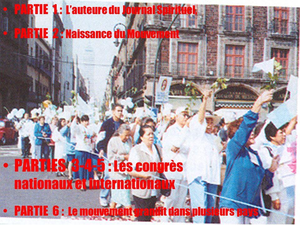 2 PARTIE 1 : Lauteure du Journal Spirituel, PARTIE 2 : Naissance du Mouvement PARTIES 3-4-5 : Les congrès nationaux et internationaux PARTIE 6 : Le mouvement grandit dans plusieurs pays