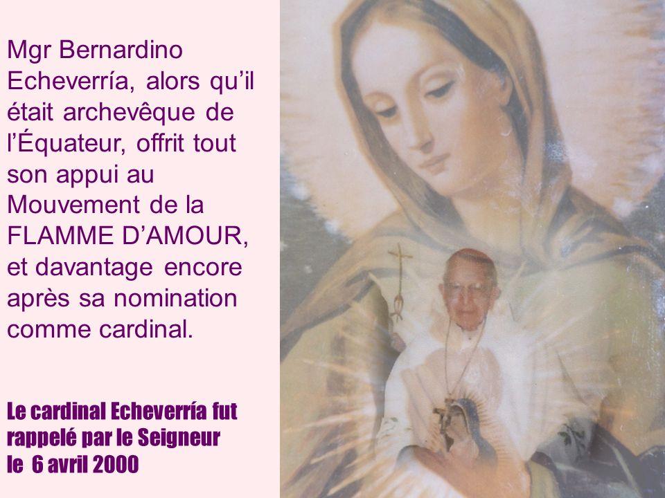 21 Mgr Bernardino Echeverría, alors quil était archevêque de lÉquateur, offrit tout son appui au Mouvement de la FLAMME DAMOUR, et davantage encore après sa nomination comme cardinal.