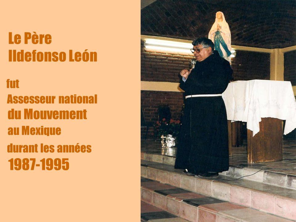 5 Le Père Ildefonso León fut Assesseur national du Mouvement au Mexique durant les années 1987-1995