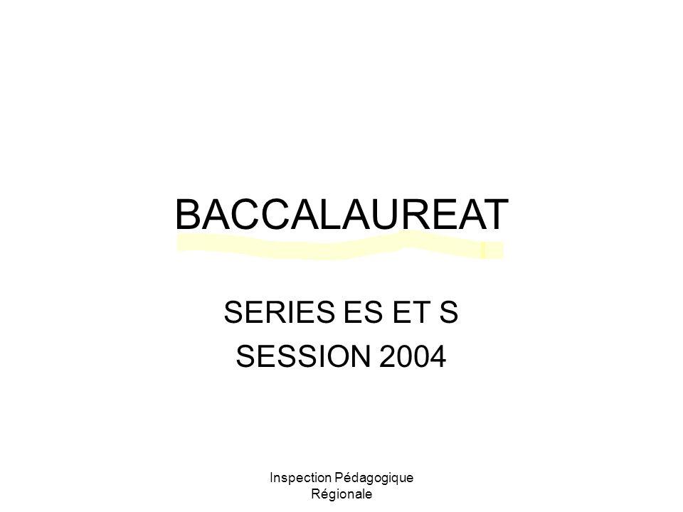 Inspection Pédagogique Régionale BACCALAUREAT SERIES ES ET S SESSION 2004