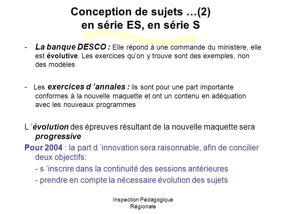 Inspection Pédagogique Régionale Conception de sujets …(2) en série ES, en série S -La banque DESCO : Elle répond à une commande du ministère, elle est évolutive.