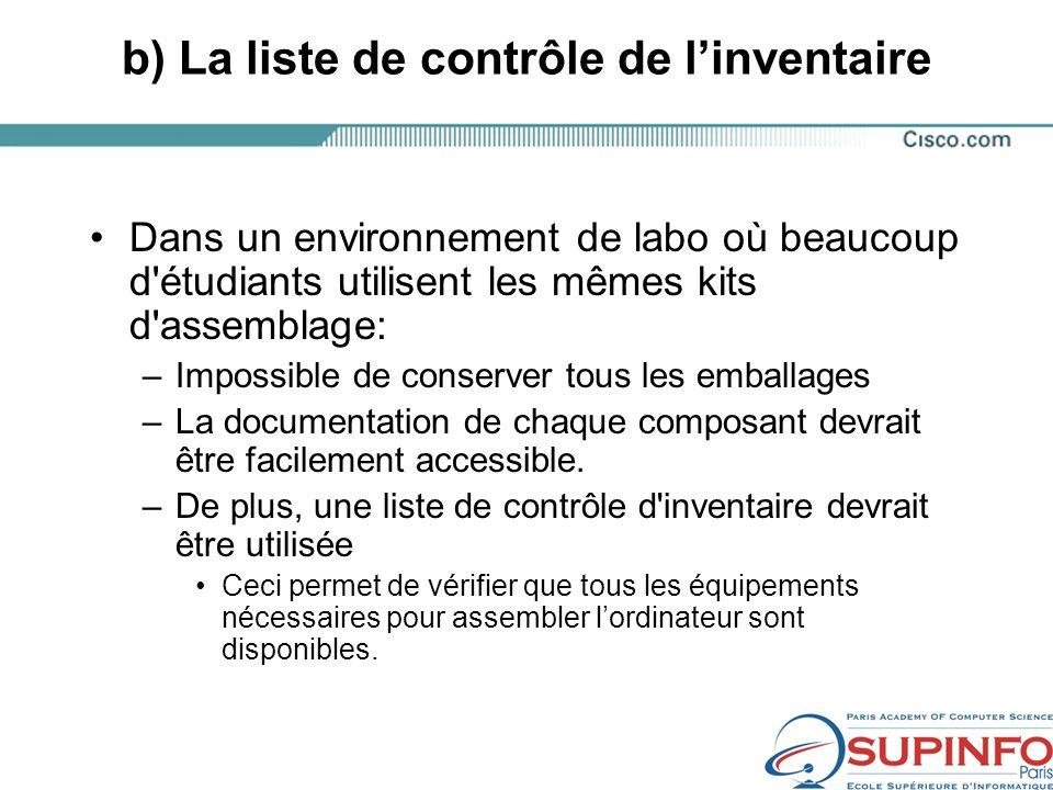 b) La liste de contrôle de linventaire Dans un environnement de labo où beaucoup d étudiants utilisent les mêmes kits d assemblage: –Impossible de conserver tous les emballages –La documentation de chaque composant devrait être facilement accessible.