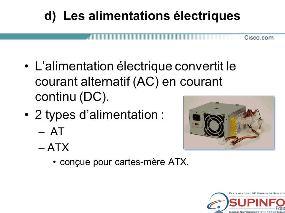 d) Les alimentations électriques Lalimentation électrique convertit le courant alternatif (AC) en courant continu (DC).