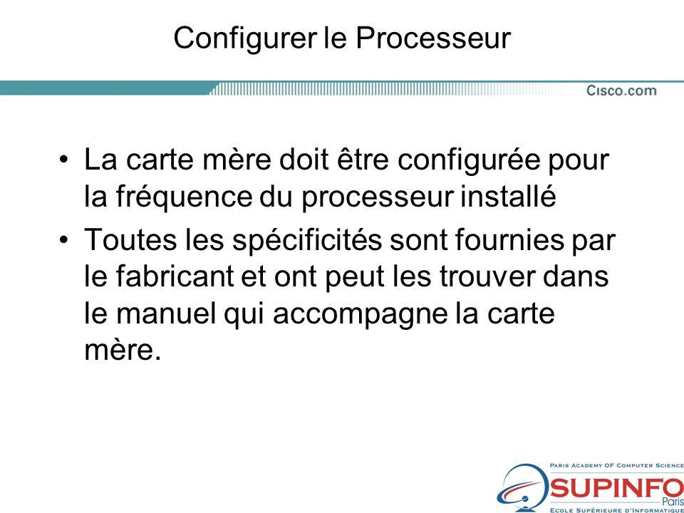 Configurer le Processeur La carte mère doit être configurée pour la fréquence du processeur installé Toutes les spécificités sont fournies par le fabricant et ont peut les trouver dans le manuel qui accompagne la carte mère.