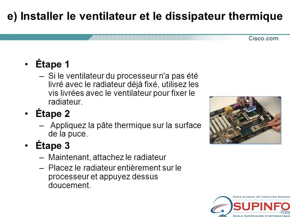 e) Installer le ventilateur et le dissipateur thermique Étape 1 –Si le ventilateur du processeur n a pas été livré avec le radiateur déjà fixé, utilisez les vis livrées avec le ventilateur pour fixer le radiateur.