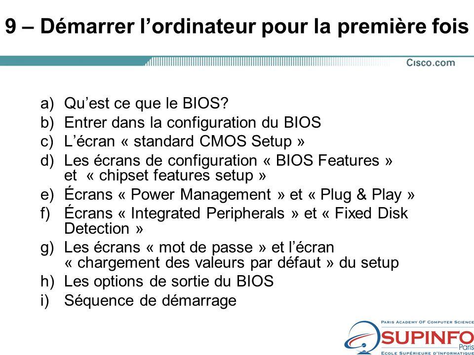 9 – Démarrer lordinateur pour la première fois a)Quest ce que le BIOS.