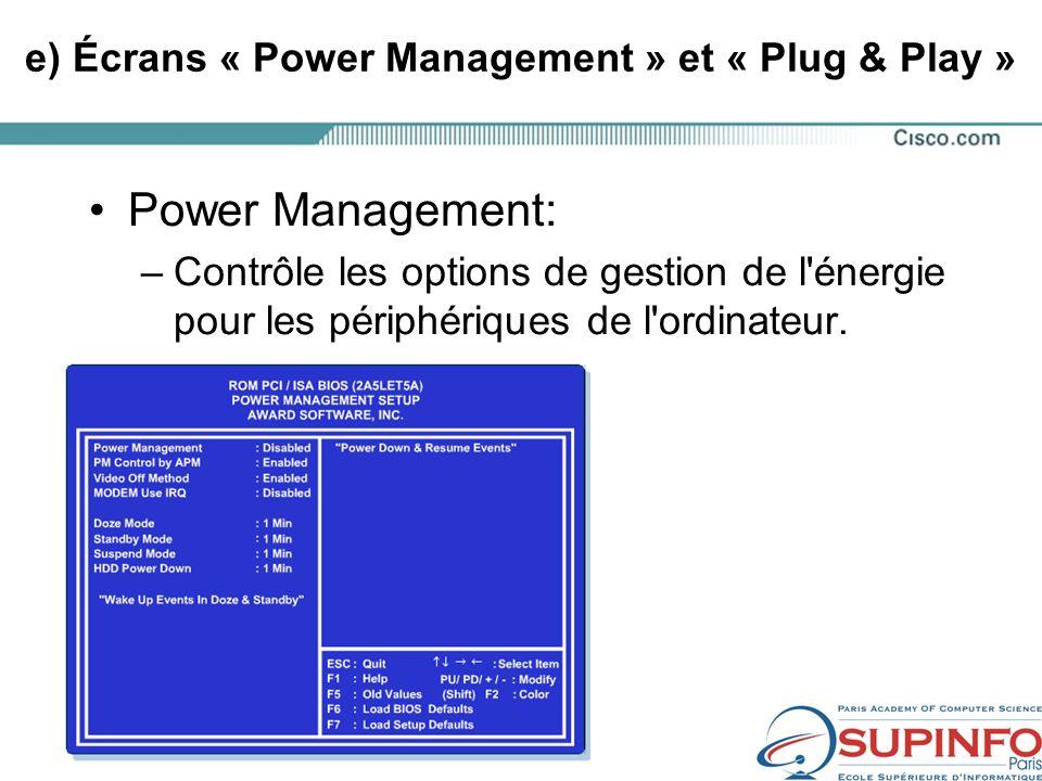 e) Écrans « Power Management » et « Plug & Play » Power Management: –Contrôle les options de gestion de l énergie pour les périphériques de l ordinateur.