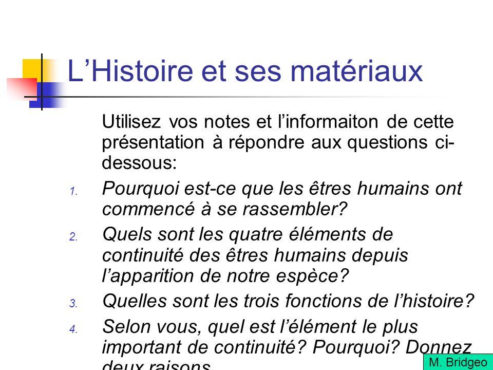 LHistoire et ses matériaux Utilisez vos notes et linformaiton de cette présentation à répondre aux questions ci- dessous: Pourquoi est-ce que les êtres humains ont commencé à se rassembler.