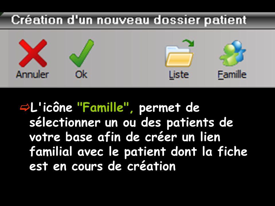 L icône Famille , permet de sélectionner un ou des patients de votre base afin de créer un lien familial avec le patient dont la fiche est en cours de création