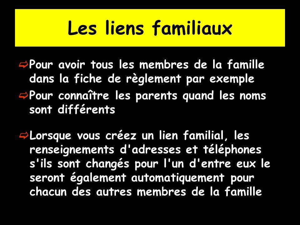 Les liens familiaux Pour avoir tous les membres de la famille dans la fiche de règlement par exemple Pour connaître les parents quand les noms sont différents Lorsque vous créez un lien familial, les renseignements d adresses et téléphones s ils sont changés pour l un d entre eux le seront également automatiquement pour chacun des autres membres de la famille